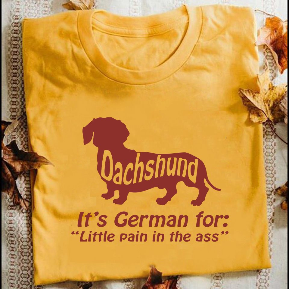 Dachshund It's German For Little Pain In The Ass Shirt