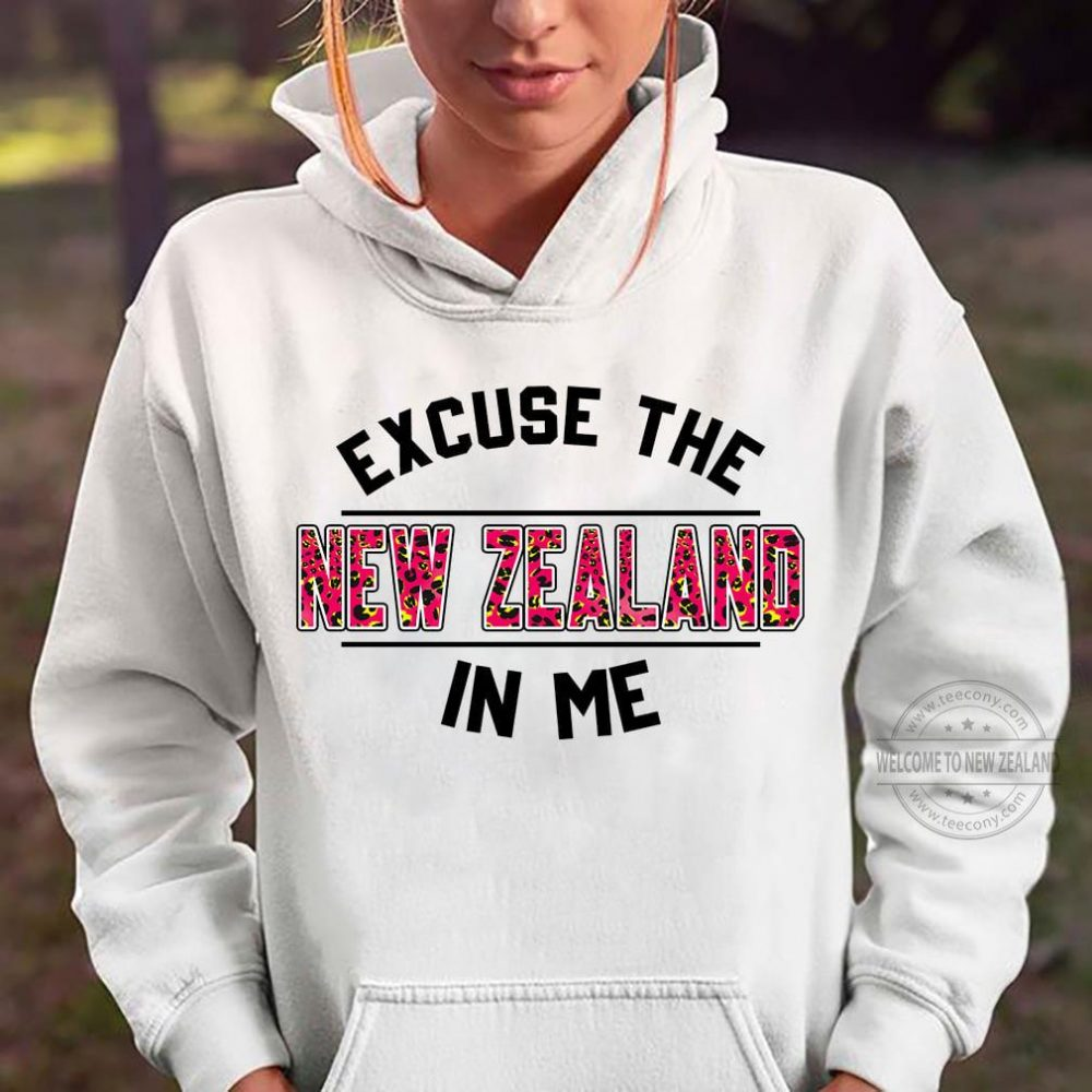EXCUSE NEW ZEALAND IN ME SHIRT