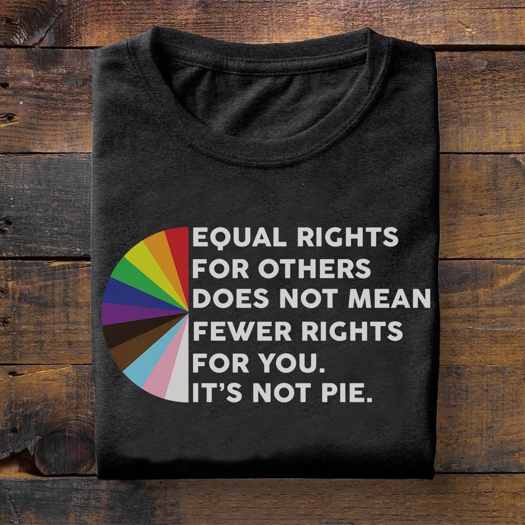 Equal Rights For Others Does Not Mean Fewer Rights Shirt
