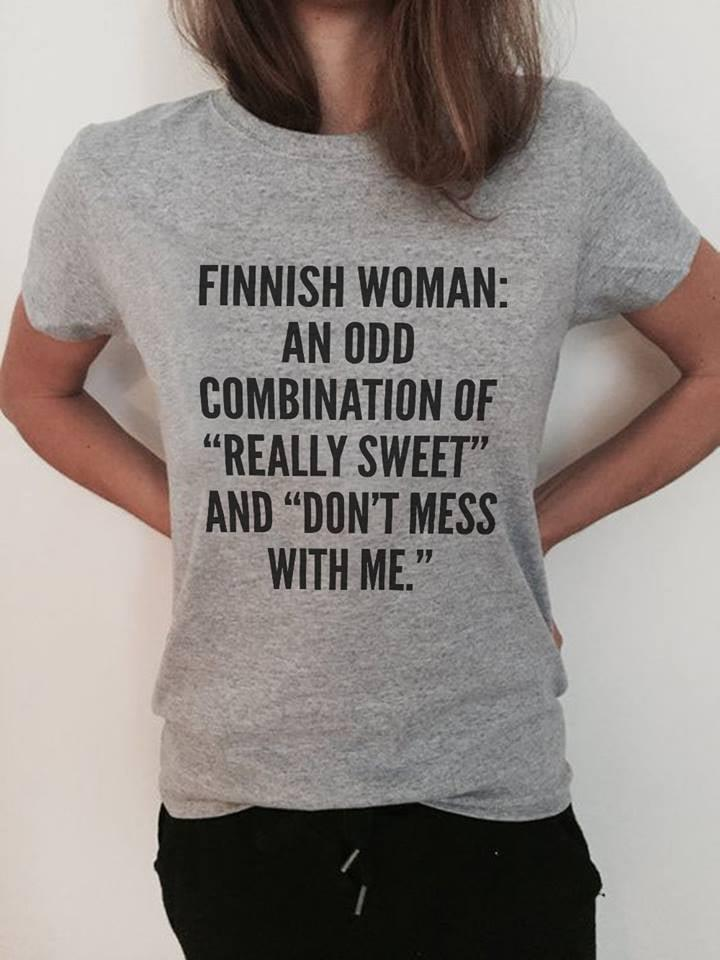 Finish Woman An Odd Combination Of Really Sweet And Don't Mess With me Shirt