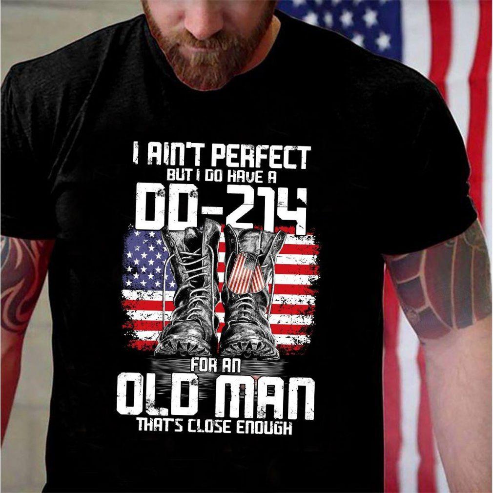 I Ain't Perfect But I Do Have A DD-214 For An Old Man That's Close Enough Shirt
