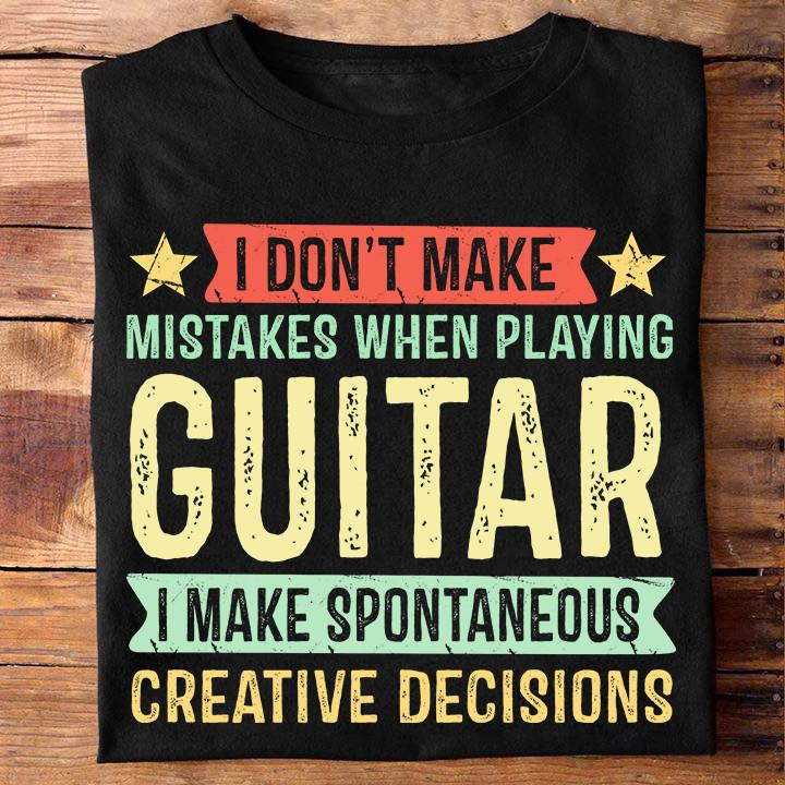 I Don't Make Mistakes When Playing Guitar Shirt