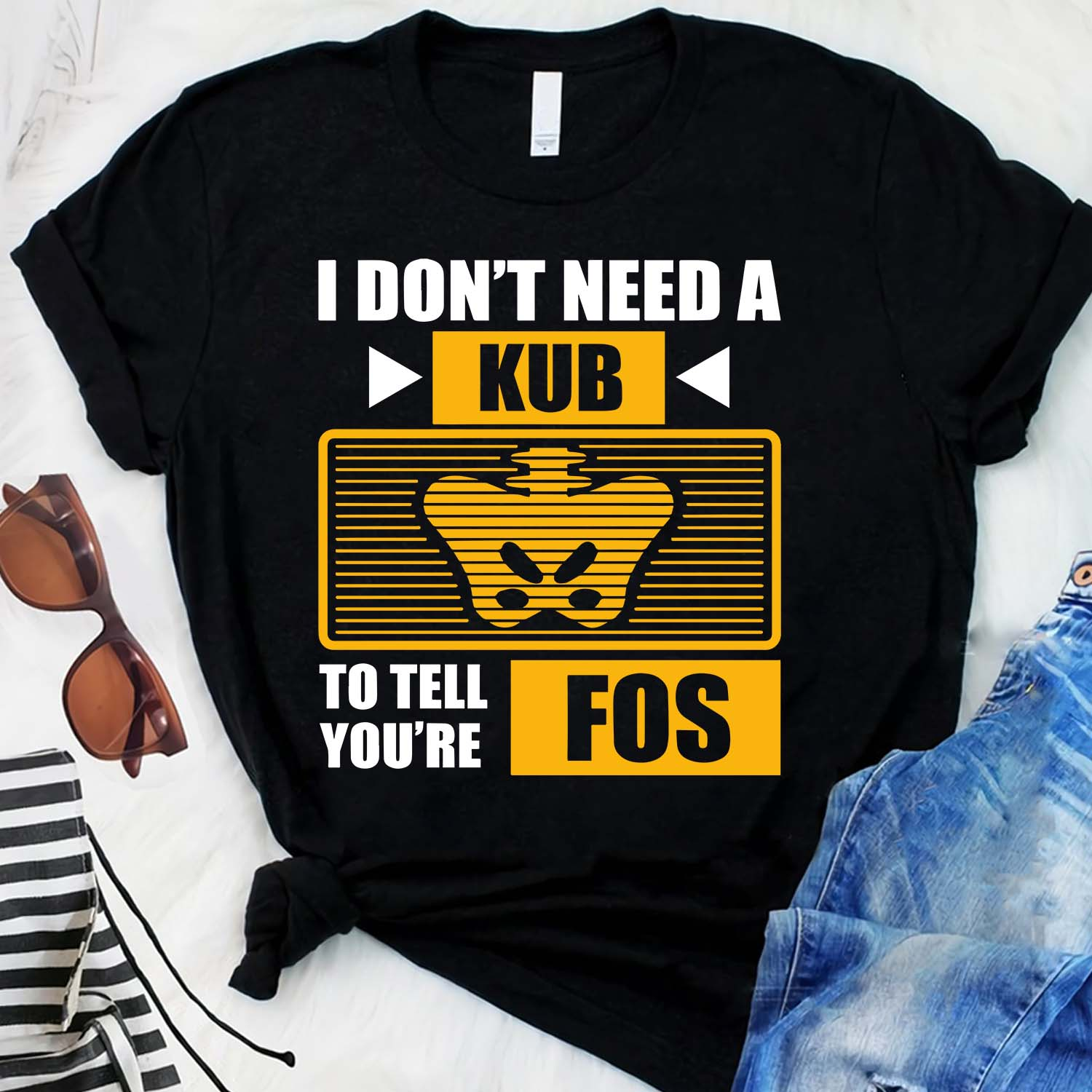 I Don't Need A Kub To Tell You're FOS Shirt