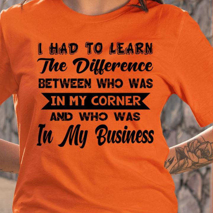 I Had To Learn The Difference Shirt