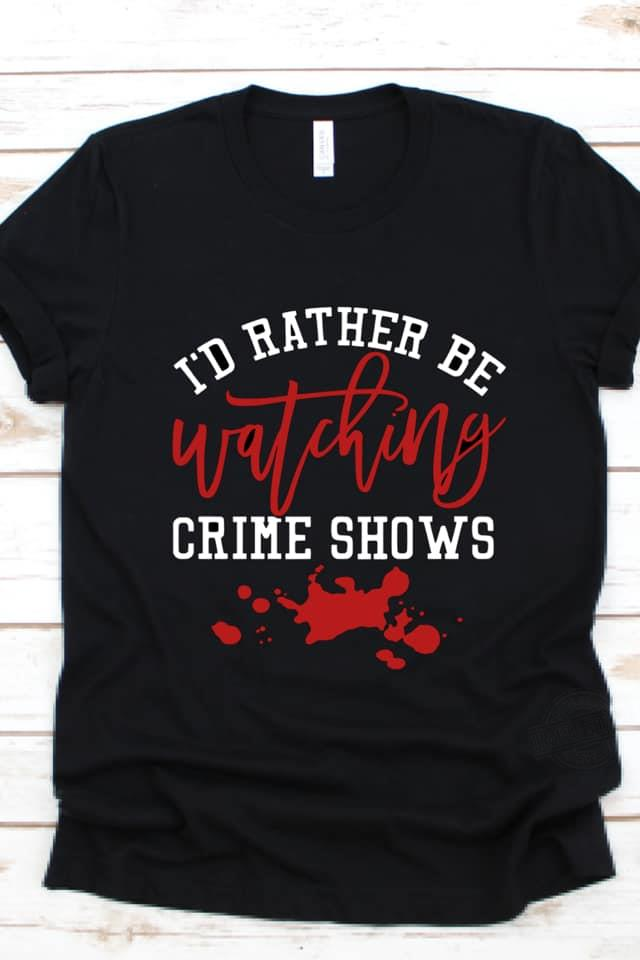 I'd Rather Be Watching Crime Shows Shirt