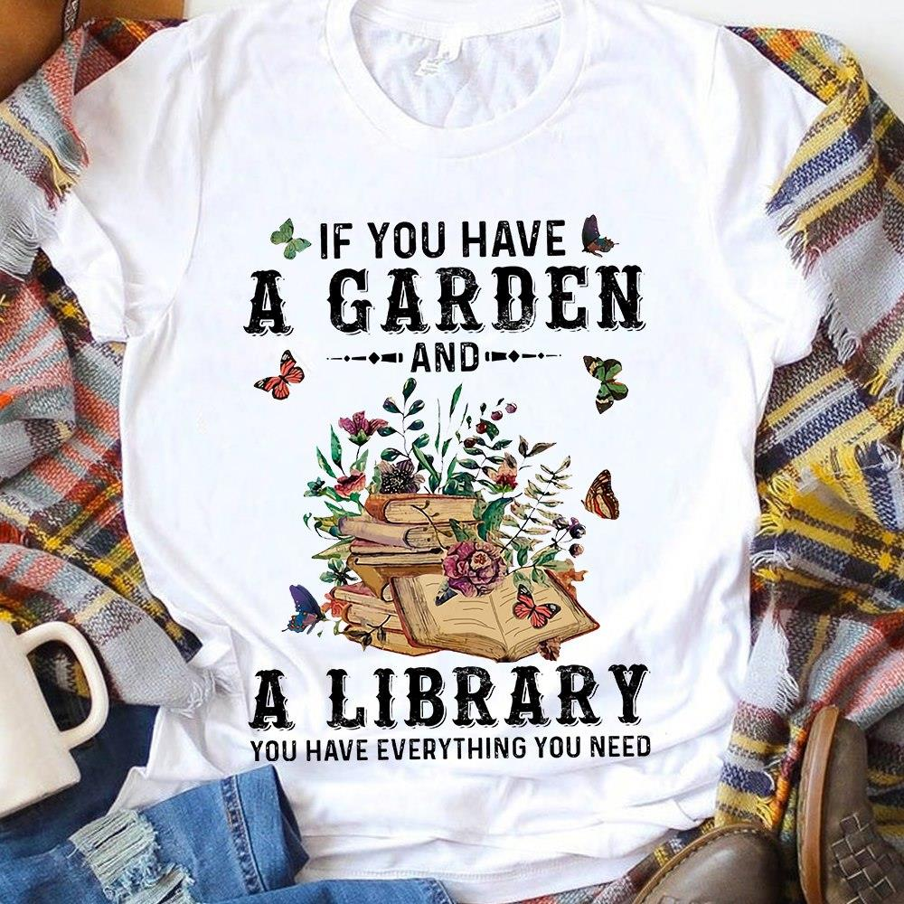 If You Have A Garden And A Library You Have Everything You Need Shirt