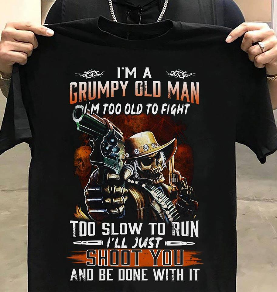 I'm A Grumpy Old Man I'm Too Old To Fight Shirt
