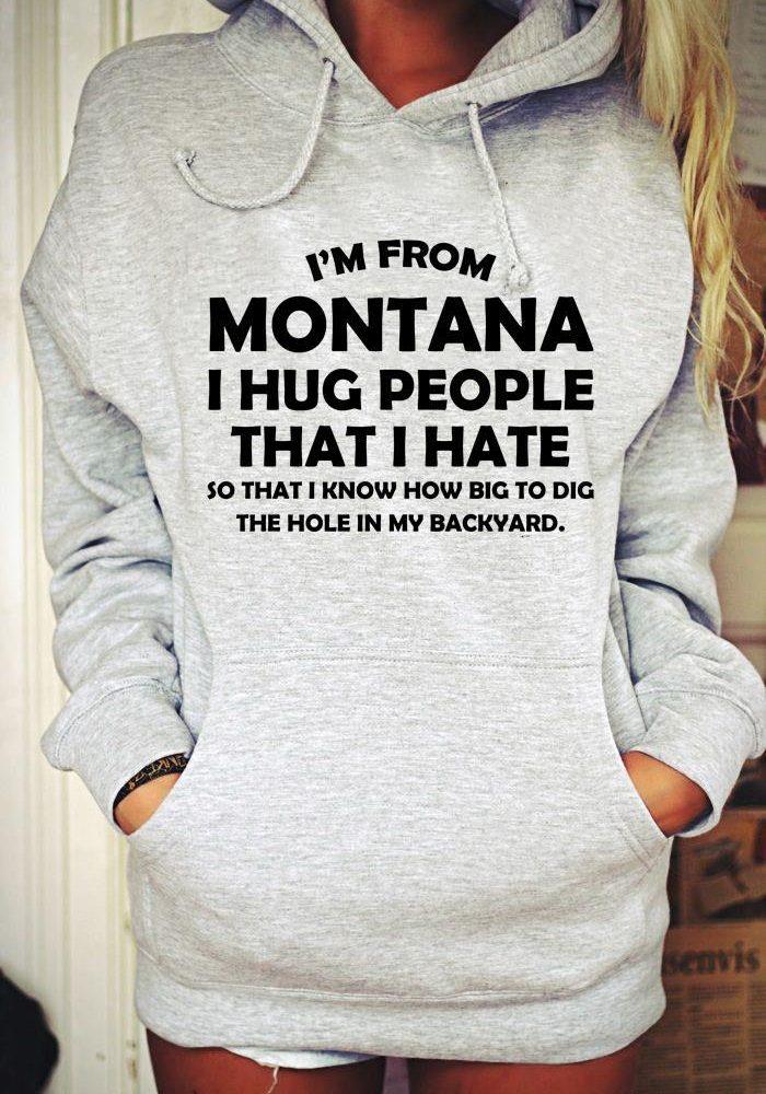 I'm From Montana I Hug People That I Hate Shirt