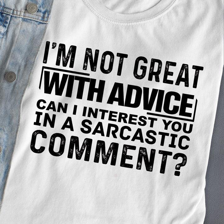 I'm Not Great With Advice Shirt