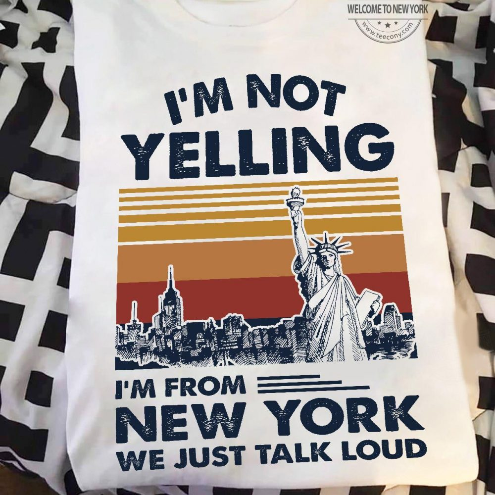 I'm Not Telling I'm From New York We Just Talk Loud Shirt