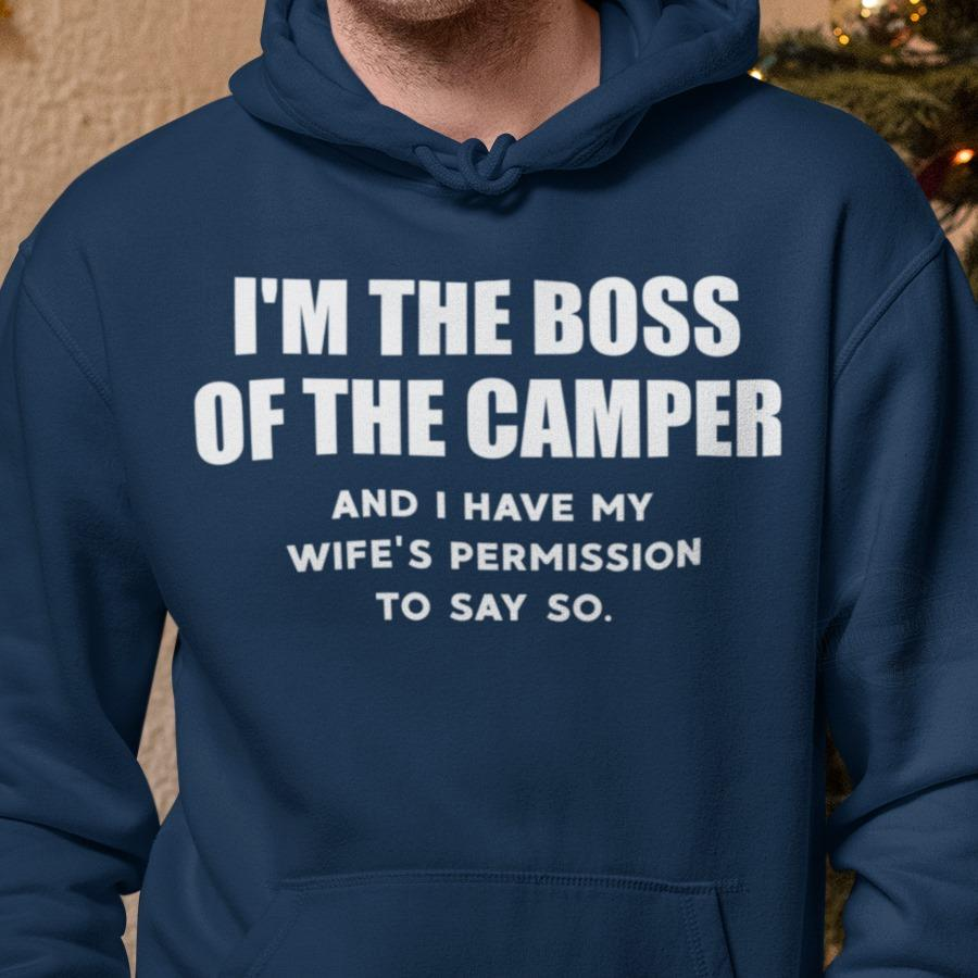 I'm The Boss Of The Camper And I Have My Wife's Permission To Say So Shirt