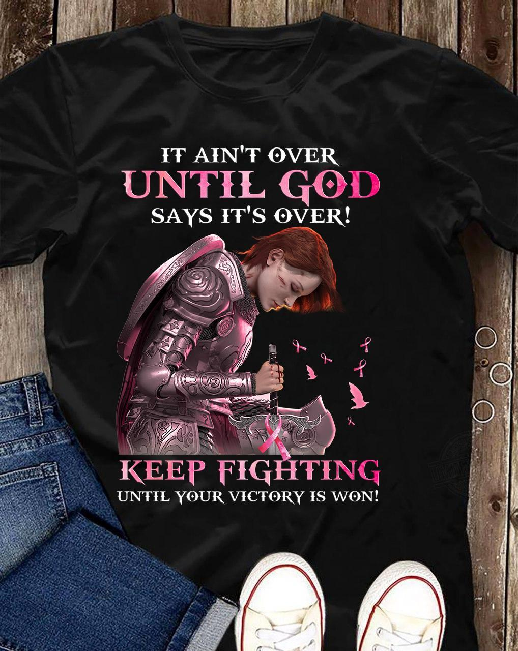 It Ain't Over Until God Says It's Over Shirt