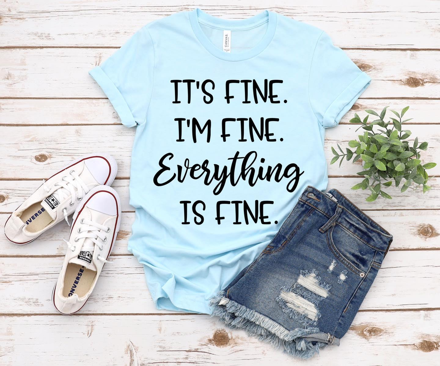 Official It S Fine I M Fine Everything Is Fine Shirt Hoodie Tank Top And Sweater