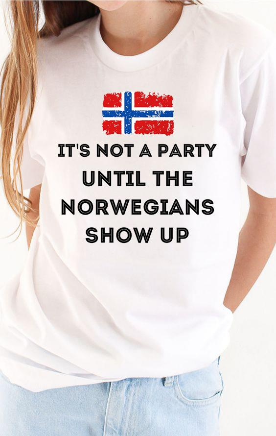 It's Not A Party Until The Norwegians Show Up Shirt