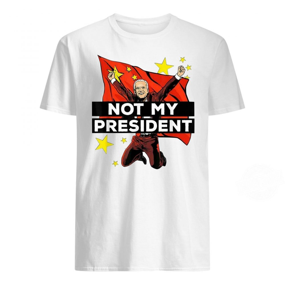 Joe Biden Not My President China T Shirt Anti Joe Biden Shirt