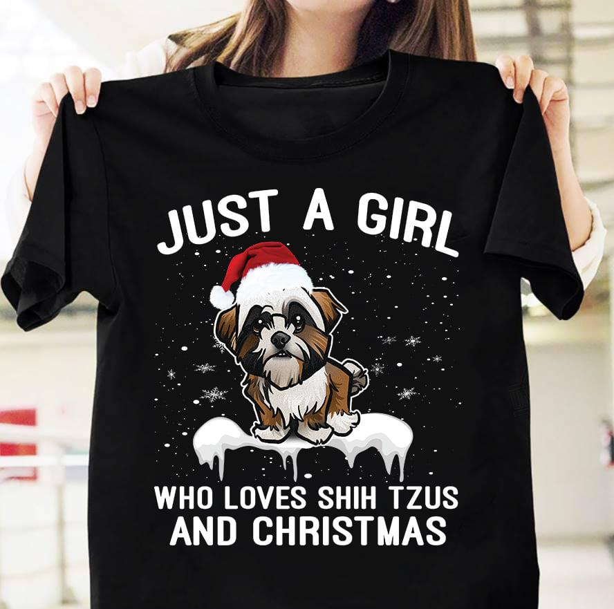 Just a girl who loves Shih Tzus and Chiristmas Shirt