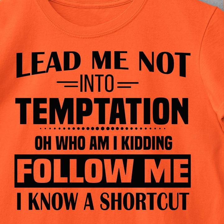 Lead Me Not Into Temptation Shirt
