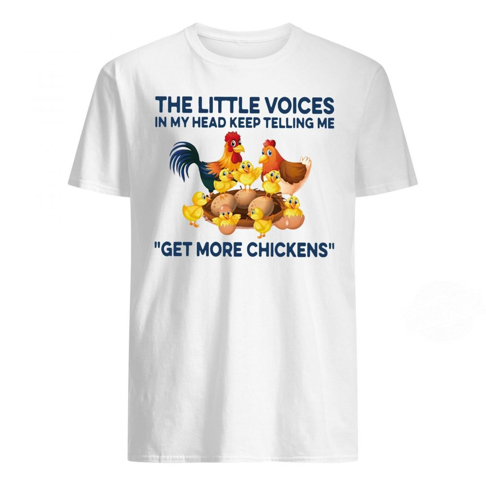 Little Voices My Head Keep Telling Me Get More Chickens Shirt