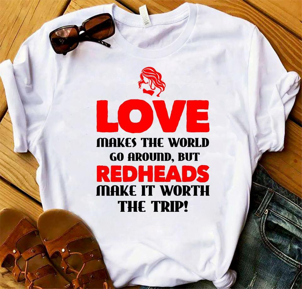 Love Makes The World Go Around But The Redheads Make It Worth The Trip Shirt