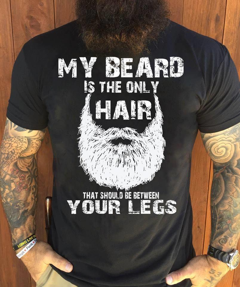 MY BEARD IS THE ONLY HAIR Shirt