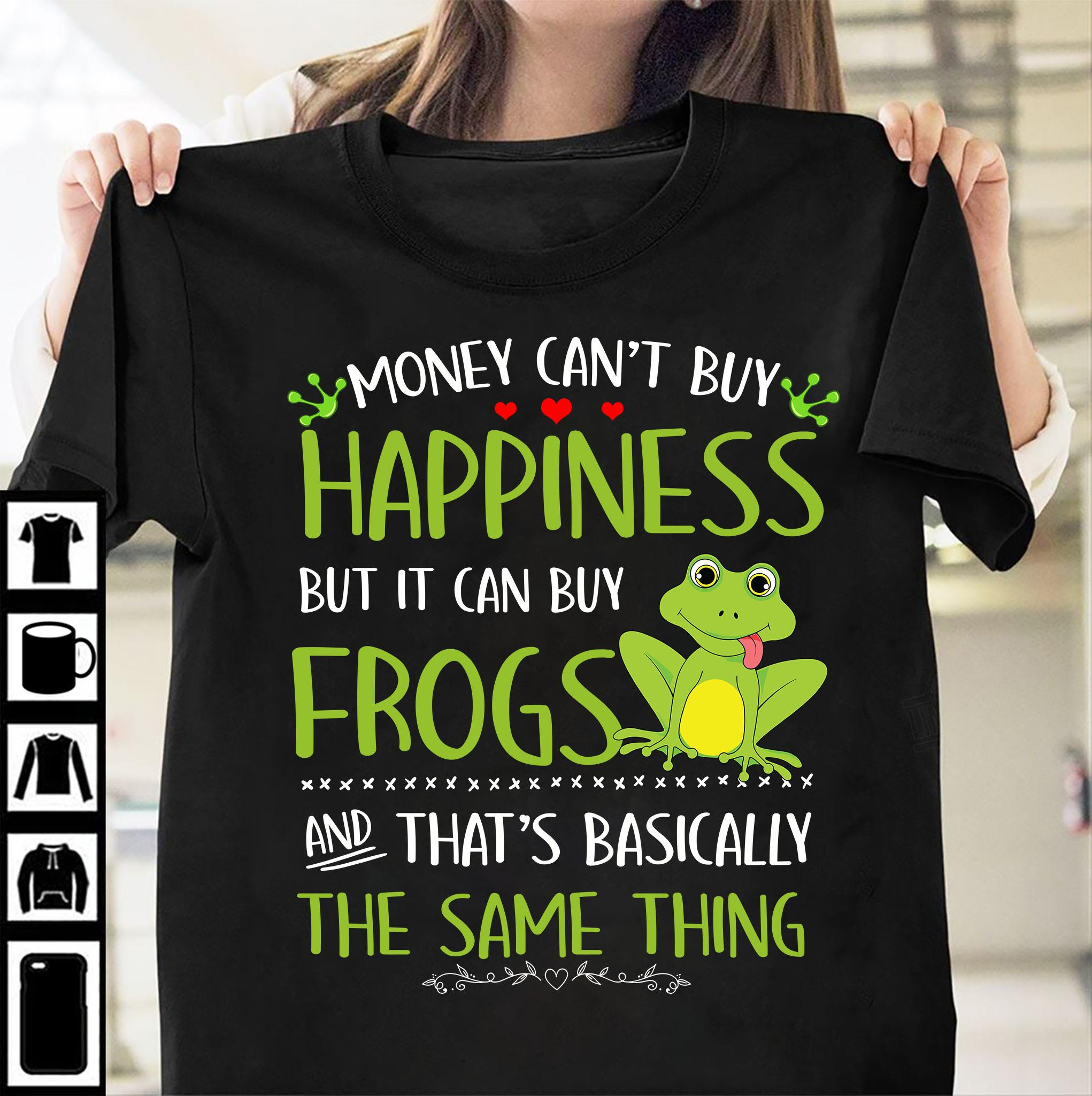 Money Can't Buy Happiness But It Can Buy Frogs Shirt