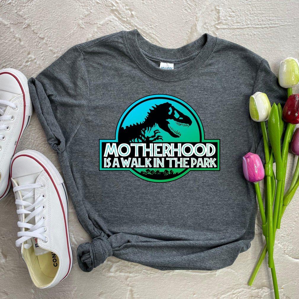 Motherhood Is A Walk In The Park Shirt
