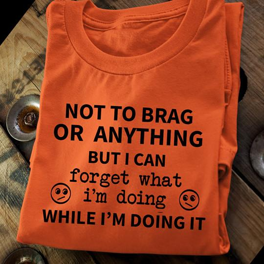 Not To Brag Or Anything Shirt