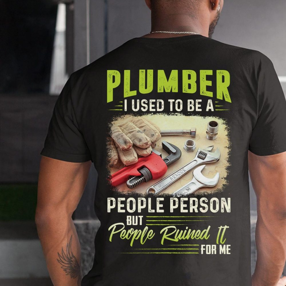 Plumber I Used To Be A People Person But People Ruined It For Me Shirt