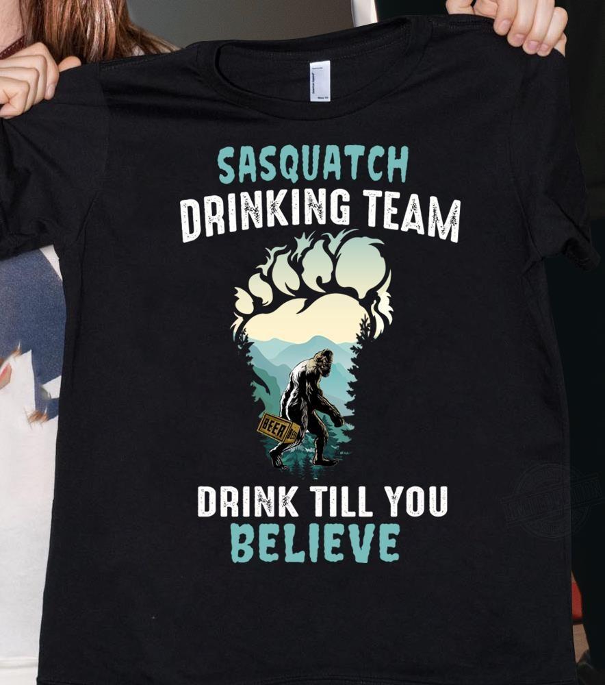 Sasquatch Drinking Team Drink Till You Believe Shirt