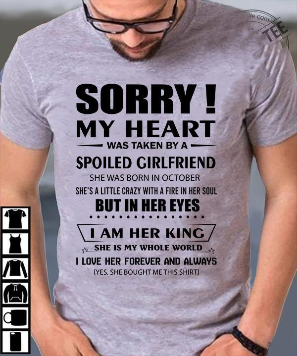 Sorry My Heart Was Taken By A Spoiled Girlfriend Shirt