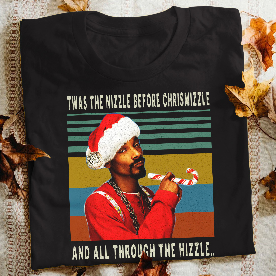 Twas The Nizzle Before Chrismizzle And All Through The Hizzle Shirt