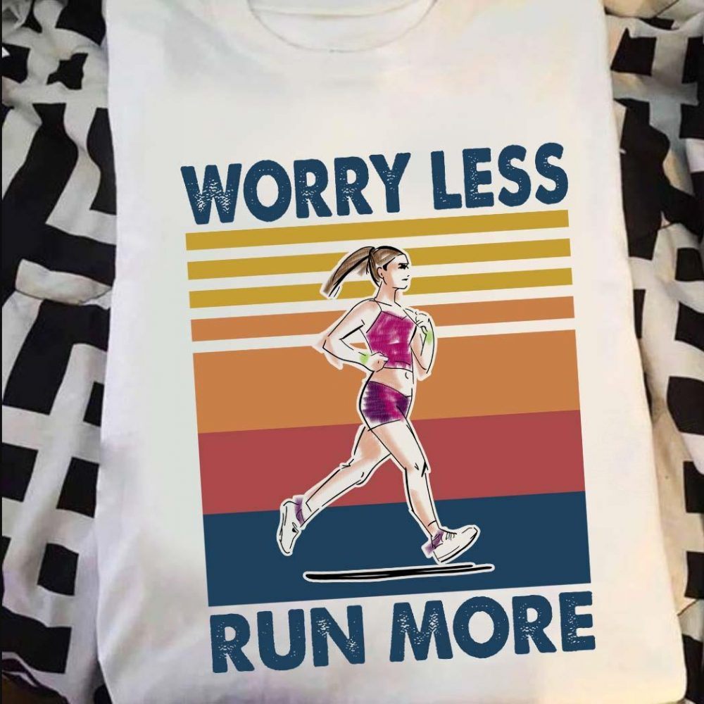 Worry Less And Run More Shirt